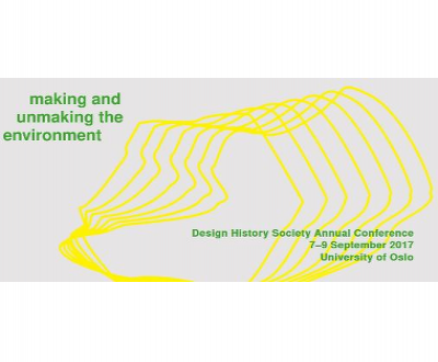 Design History Society annual conference : Making and unmaking the environment
